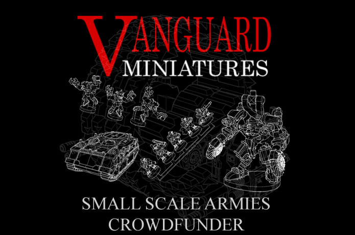 Small Scale Armies From Vanguard Miniatures | Indiegogo
